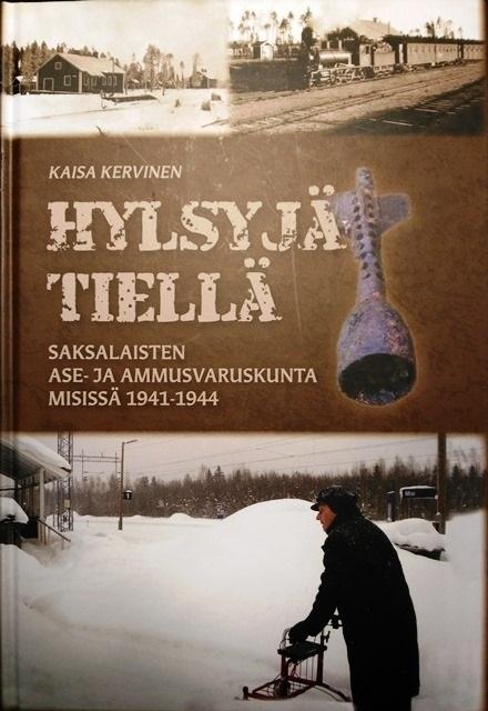Hylsyjä tiellä – Saksalaisten ase- ja ammusvaruskunta Misissä 1941-1944 (Kaisa Kervinen 2017, paino: Erweko Oy, Oulu, 176 sivua, kovakantinen)